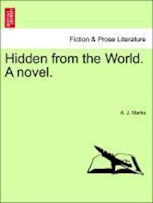 Hidden from the World. A novel.