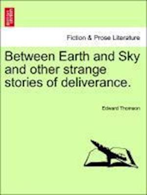 Between Earth and Sky and other strange stories of deliverance.