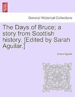 The Days of Bruce; A Story from Scottish History. [Edited by Sarah Aguilar.] af Grace Aguilar