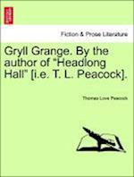 """Gryll Grange. By the author of """"Headlong Hall"""" [i.e. T. L. Peacock]."""