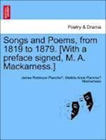 Songs and Poems, from 1819 to 1879. [With a Preface Signed, M. A. Mackarness.] af Matilda Anne Planche Mackarness, James Robinson Planche