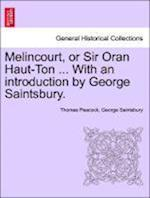 Melincourt, or Sir Oran Haut-Ton ... with an Introduction by George Saintsbury. af George Saintsbury, Thomas Peacock