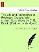 The Life and Adventures of Robinson Crusoe. With sixteen illustrations by C. E. Brock. [Part two is abridged.]