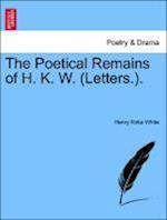The Poetical Remains of H. K. W. (Letters.).