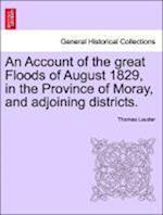 An Account of the great Floods of August 1829, in the Province of Moray, and adjoining districts. af Thomas Lauder
