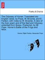 The Odyssey of Homer. Translated Into English Verse, by Pope, W. Broome, and E. Fenton; With Notes by W. Broome. a View Epic Poem and of the Iliad and Odyssey, Extracted from Bossu. PostScript, by MR Pope. Homer's Battle of the Frogs and Mice. Vol. III. af Alexander Pope, Elijah Fenton, Homer