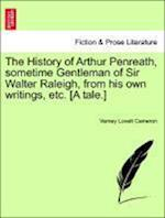 The History of Arthur Penreath, sometime Gentleman of Sir Walter Raleigh, from his own writings, etc. [A tale.] af Verney Lovett Cameron