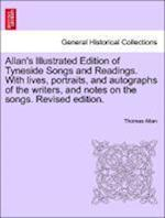 Allan's Illustrated Edition of Tyneside Songs and Readings. with Lives, Portraits, and Autographs of the Writers, and Notes on the Songs. Revised Edit af Thomas Allan