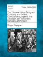 The Western Union Telegraph Company and Others, Complainants, Against the American Bell Telephone Company, Defendant af Wager Swayne