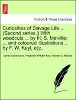 Curiosities of Savage Life ... (Second Series.) with Woodcuts ... by H. S. Melville; ... and Coloured Illustrations ... by F. W. Keyl, Etc. af Frederick William Keyl, James Greenwood, Harden S Melville