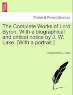 The Complete Works of Lord Byron. With a biographical and critical notice by J. W. Lake. [With a portrait.] VOL. II