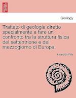 Trattato Di Geologia Diretto Specialmente a Fare Un Confronto Tra La Struttura Fisica del Settentrione E del Mezzogiorno Di Europa.