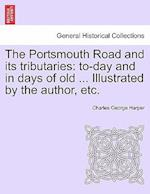 The Portsmouth Road and its tributaries: to-day and in days of old ... Illustrated by the author, etc.