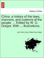 China: a history of the laws, manners, and customs of the people. ... Edited by W. G. Gregor. With ... illustrations. Vol. II. af John Henry Gray, William Gow Gregor