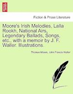 Moore's Irish Melodies, Lalla Rookh, National Airs, Legendary Ballads, Songs, etc., with a memoir by J. F. Waller. Illustrations.