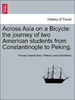 Across Asia on a Bicycle: the journey of two American students from Constantinople to Peking.