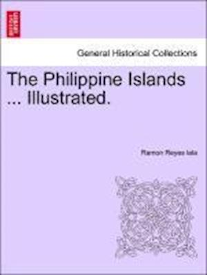 The Philippine Islands ... Illustrated.