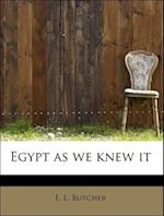 Egypt as we knew it af E. L. Butcher