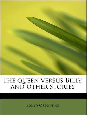 The queen versus Billy, and other stories