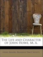 The Life and Character of John Howe, M. A. af Henry Rogers