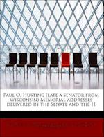 Paul O. Husting (Late a Senator from Wisconsin) Memorial Addresses Delivered in the Senate and the H