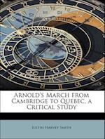 Arnold's March from Cambridge to Quebec, a Critical Study af Justin Harvey Smith