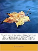 Travels in Circassia, Krim-tartary, &c. : Including a Steam Voyage Down the Danube, From Vienna af Edmund Spencer
