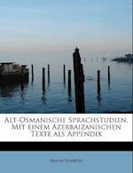 Alt-Osmanische Sprachstudien. Mit Einem Azerbaizanischen Texte ALS Appendix af Armin Vambery, Rmin V. Mb Ry