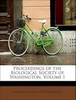 Proceedings of the Biological Society of Washington, Volume I af Biological Society of Washington