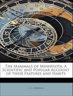 The Mammals of Minnesota. A Scientific and Popular Account of their Features and Habits af C. L. Herrick