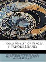 Indian Names of Places in Rhode-Island af R. I. Historical Society, Beatriz Scaglia, Usher Parsons