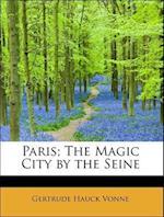 Paris; The Magic City by the Seine af Gertrude Hauck Vonne
