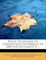 Revue Technique de L'Exposition Universelle de 1889 Par Un Comite D ... af Charles Vigreux