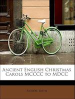 Ancient English Christmas Carols MCCCC to MDCC af Edith Rickert