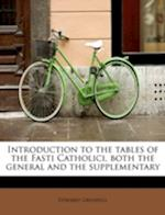 Introduction to the Tables of the Fasti Catholici, Both the General and the Supplementary