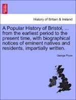 A Popular History of Bristol, ... from the earliest period to the present time, with biographical notices of eminent natives and residents, impartiall af George Pryce