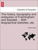 The history, topography and antiquities of Framlingham and Saxsted ... With biographical sketches, etc.VOL.I