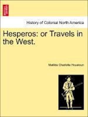Hesperos: or Travels in the West.