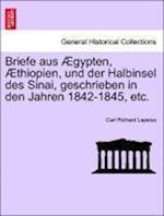 Briefe Aus Aegypten, Aethiopien, Und Der Halbinsel Des Sinai, Geschrieben in Den Jahren 1842-1845, Etc.
