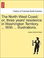 The North-West Coast; or, three years' residence in Washington Territory. ... With ... illustrations. af James Gilchrist Swan