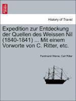 Expedition Zur Entdeckung Der Quellen Des Weissen Nil (1840-1841) ... Mit Einem Vorworte Von C. Ritter, Etc. af Carl Ritter, Ferdinand Werne