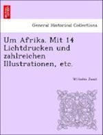 Um Afrika. Mit 14 Lichtdrucken Und Zahlreichen Illustrationen, Etc.