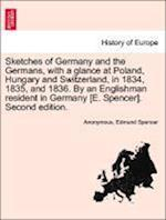 Sketches of Germany and the Germans, with a glance at Poland, Hungary and Switzerland, in 1834, 1835, and 1836. By an Englishman resident in Germany [