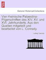 Vier Rheinische Palaestina-Pilgerschriften Des XIV. XV. Und XVI. Jahrhunderts. Aus Den Quellen Mitgeteilt Und Bearbeitet Von L. Conrady.