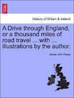 A Drive through England, or a thousand miles of road travel ... with ... illustrations by the author.