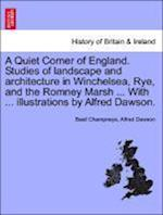 A Quiet Corner of England. Studies of landscape and architecture in Winchelsea, Rye, and the Romney Marsh ... With ... illustrations by Alfred Dawson. af Alfred Dawson, Basil Champneys