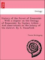 History of the Forest of Rossendale ... with a Chapter on the Geology of Rossendale. by Captain Aitken ... and Observations on the Botany of the District. by A. Stansfield. af Thomas Newbigging