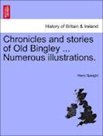Chronicles and Stories of Old Bingley ... Numerous Illustrations. af Harry Speight
