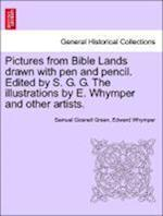 Pictures from Bible Lands Drawn with Pen and Pencil. Edited by S. G. G. the Illustrations by E. Whymper and Other Artists.