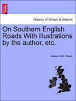 On Southern English Roads With illustrations by the author, etc.